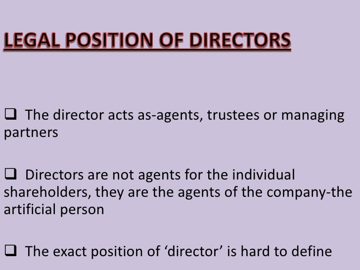 In reality, Directors are the person who    directs, conduct, manage or superintend a company's affairs
