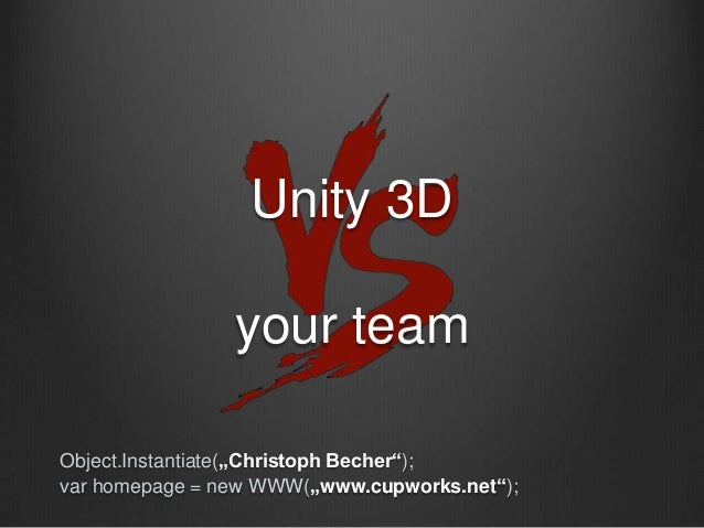 """Unity 3D your team Object.Instantiate(""""Christoph Becher""""); var homepage = new WWW(""""www.cupworks.net"""");"""