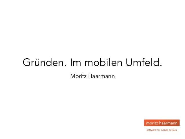Gründen. Im mobilen Umfeld. Moritz Haarmann