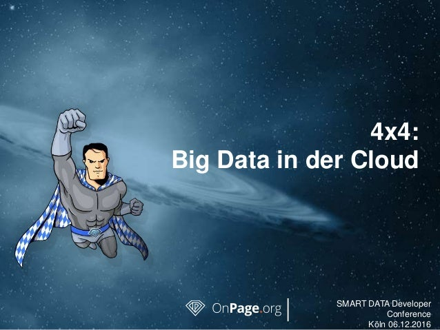 SMART DATA Developer Conference Köln 06.12.2016 4x4: Big Data in der Cloud
