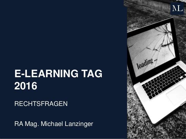 E-LEARNING TAG 2016 RECHTSFRAGEN RA Mag. Michael Lanzinger