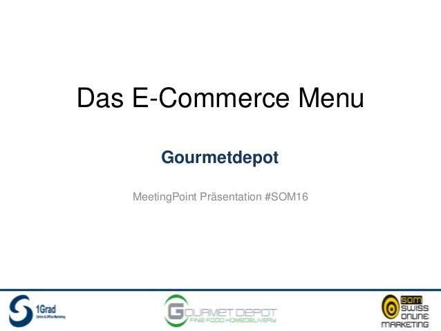Das E-Commerce Menu MeetingPoint Präsentation #SOM16 Gourmetdepot