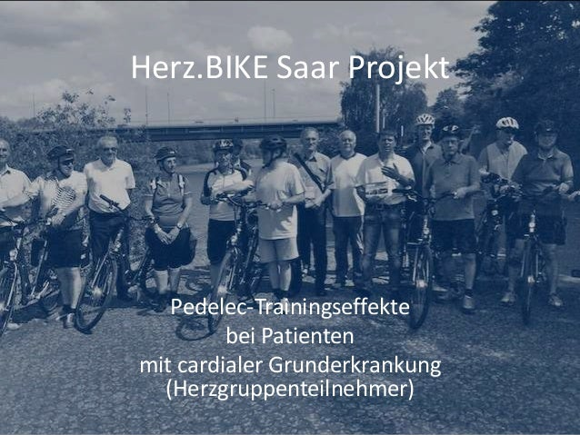Herz.BIKE Saar Projekt Pedelec-Trainingseffekte bei Patienten mit cardialer Grunderkrankung (Herzgruppenteilnehmer)