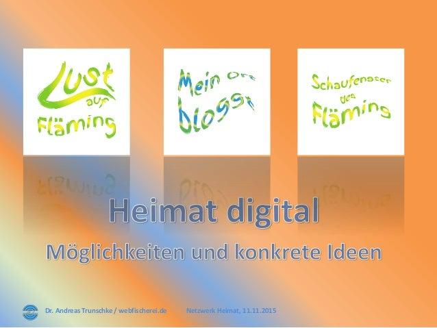 Dr. Andreas Trunschke / webfischerei.de Netzwerk Heimat, 11.11.2015