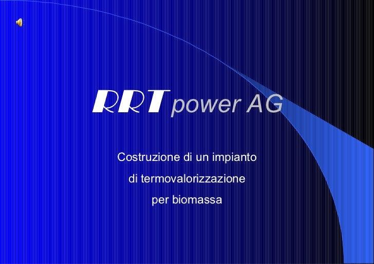 RRT   power AG Costruzione di un impianto di termovalorizzazione per biomassa