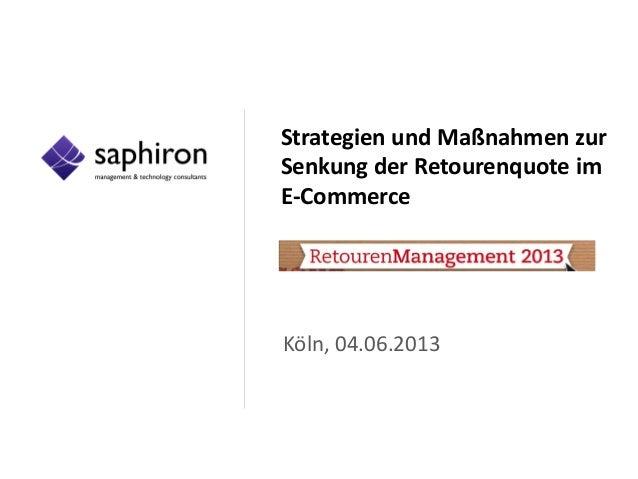 Strategien und Maßnahmen zurSenkung der Retourenquote imE-CommerceKöln, 04.06.2013