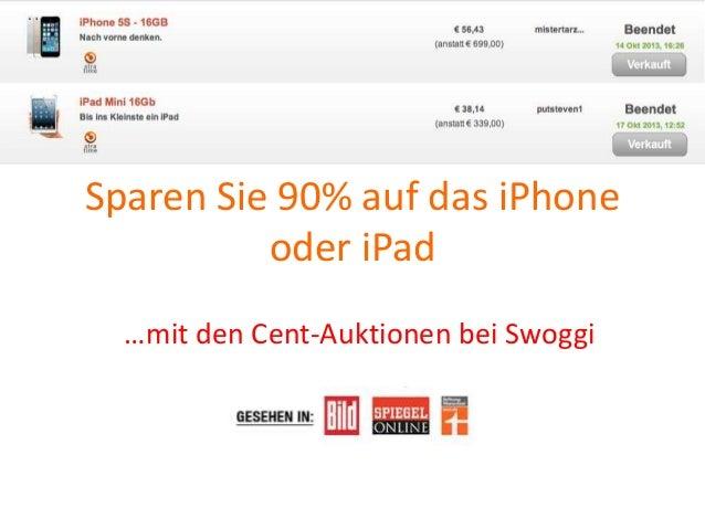 Sparen Sie 90% auf das iPhone oder iPad …mit den Cent-Auktionen bei Swoggi