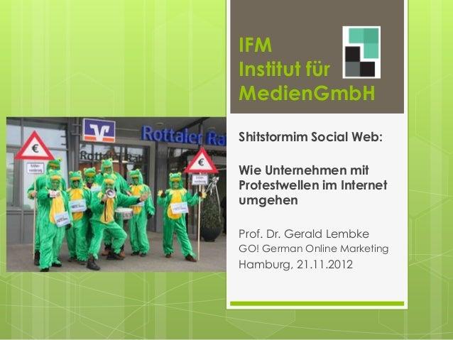 IFMInstitut fürMedien GmbHShitstorm im Social Web:Wie Unternehmen mitProtestwellen im InternetumgehenProf. Dr. Gerald Lemb...