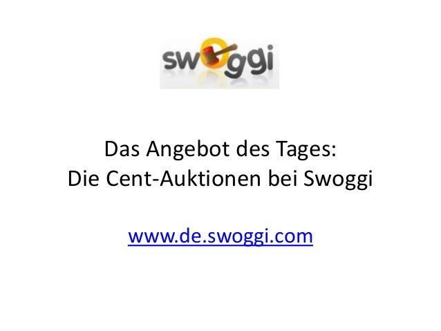 Das Angebot des Tages: Die Cent-Auktionen bei Swoggi www.de.swoggi.com