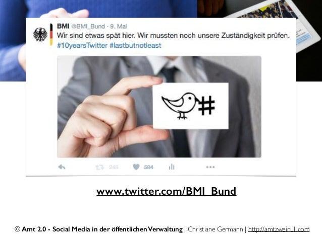 © Amt 2.0 - Social Media in der öffentlichen Verwaltung | Christiane Germann | http://amtzweinull.com13 www.twitter.com/BM...