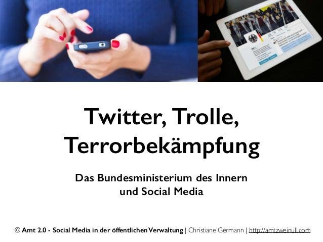 © Amt 2.0 - Social Media in der öffentlichen Verwaltung | Christiane Germann | http://amtzweinull.com2 Twitter, Trolle, Te...