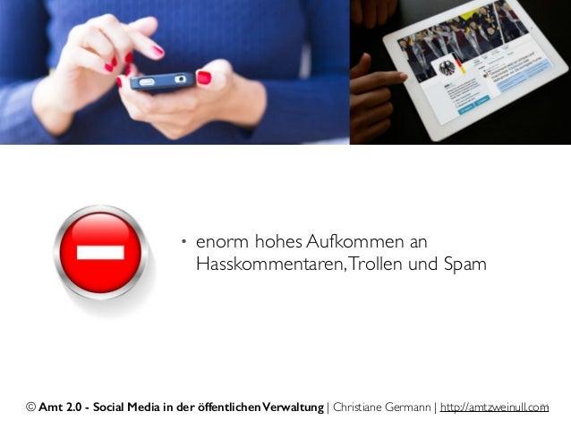 © Amt 2.0 - Social Media in der öffentlichen Verwaltung | Christiane Germann | http://amtzweinull.com21 • enorm hohes Aufk...