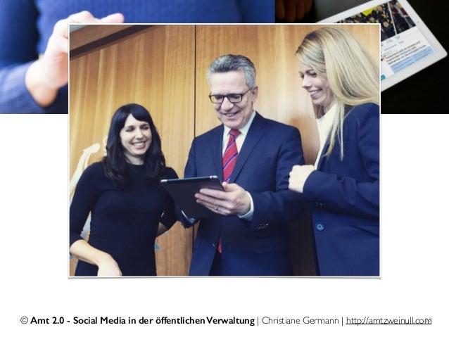 © Amt 2.0 - Social Media in der öffentlichen Verwaltung | Christiane Germann | http://amtzweinull.com27