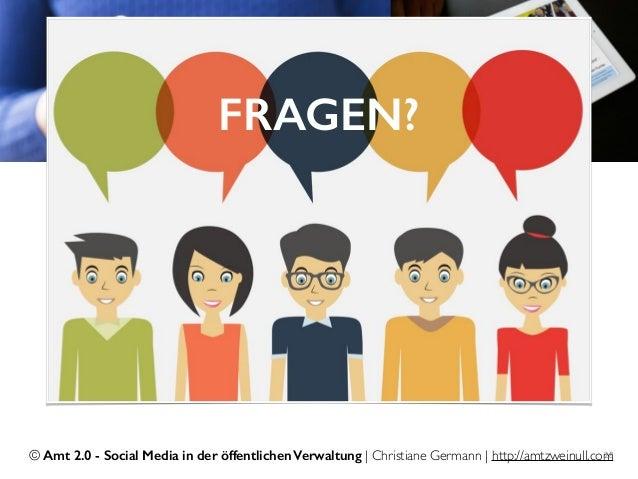 © Amt 2.0 - Social Media in der öffentlichen Verwaltung | Christiane Germann | http://amtzweinull.com28 FRAGEN?