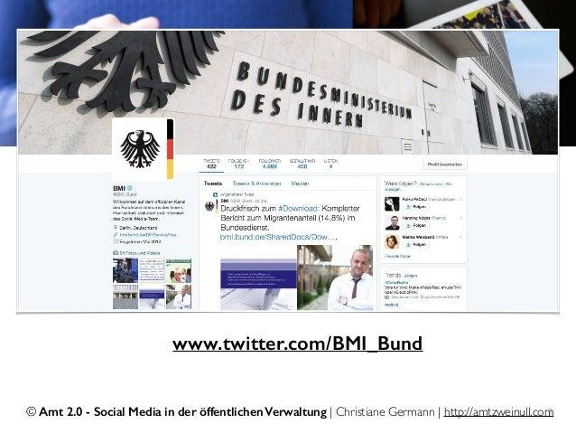 © Amt 2.0 - Social Media in der öffentlichen Verwaltung | Christiane Germann | http://amtzweinull.com3 www.twitter.com/BMI...