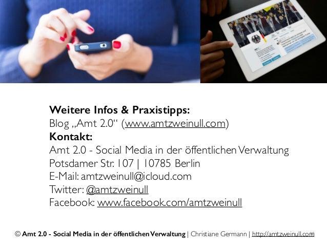 © Amt 2.0 - Social Media in der öffentlichen Verwaltung | Christiane Germann | http://amtzweinull.com30 Weitere Infos & Pr...
