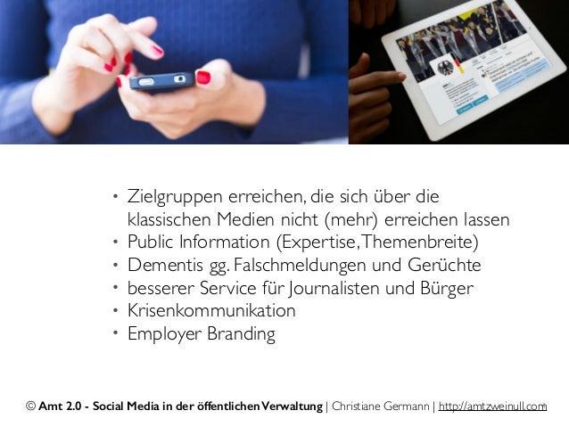 © Amt 2.0 - Social Media in der öffentlichen Verwaltung | Christiane Germann | http://amtzweinull.com4 • Zielgruppen errei...
