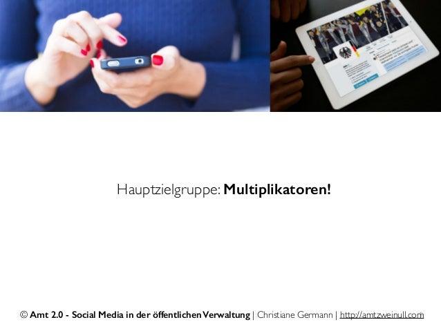 © Amt 2.0 - Social Media in der öffentlichen Verwaltung | Christiane Germann | http://amtzweinull.com5 Hauptzielgruppe: Mu...
