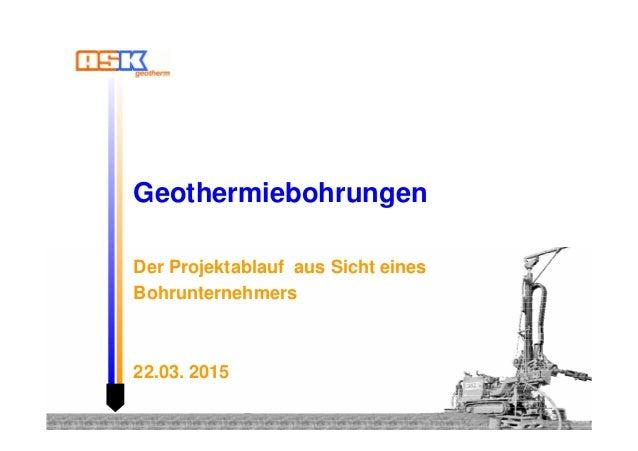 Geothermiebohrungen Der Projektablauf aus Sicht eines Bohrunternehmers 22.03. 2015
