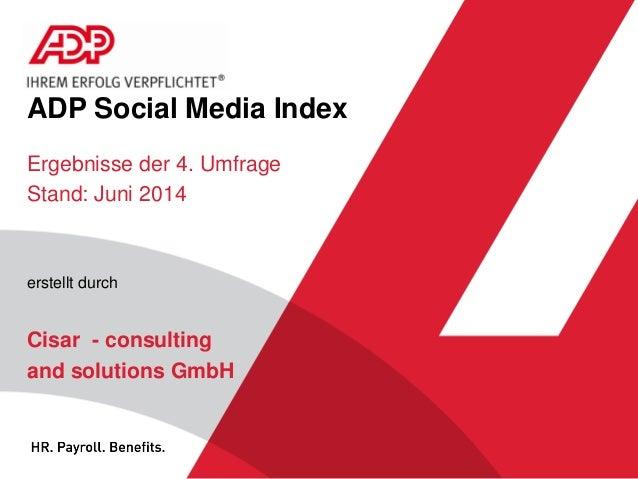 ADP Social Media Index  Ergebnisse der 4. Umfrage  Stand: Juni 2014  erstellt durch  Cisar - consulting  and solutions GmbH