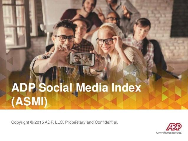 ADP Social Media Index (ASMI) Copyright © 2015 ADP, LLC. Proprietary and Confidential.