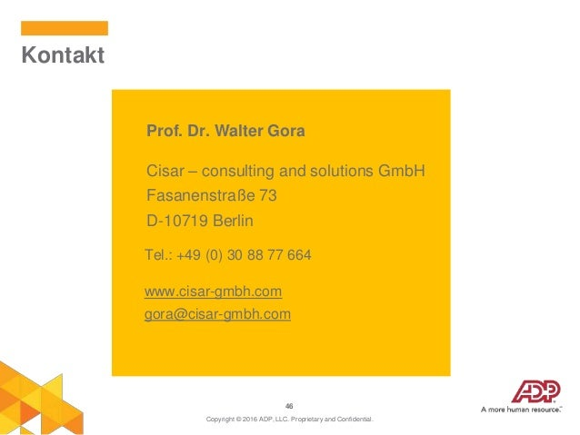 46 Kontakt Copyright © 2016 ADP, LLC. Proprietary and Confidential. Prof. Dr. Walter Gora Cisar – consulting and solutions...
