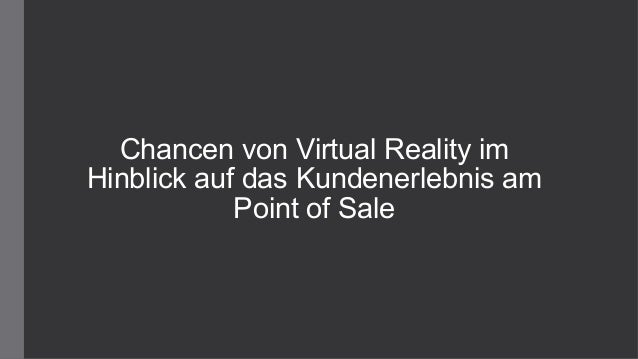 Chancen von Virtual Reality im Hinblick auf das Kundenerlebnis am Point of Sale