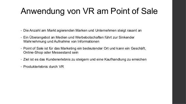 Anwendung von VR am Point of Sale • Die Anzahl am Markt agierenden Marken und Unternehmen steigt rasant an • Ein Überang...