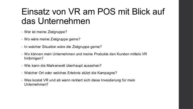 Einsatz von VR am POS mit Blick auf das Unternehmen • Wer ist meine Zielgruppe? • Wo wäre meine Zielgruppe gerne? • In ...