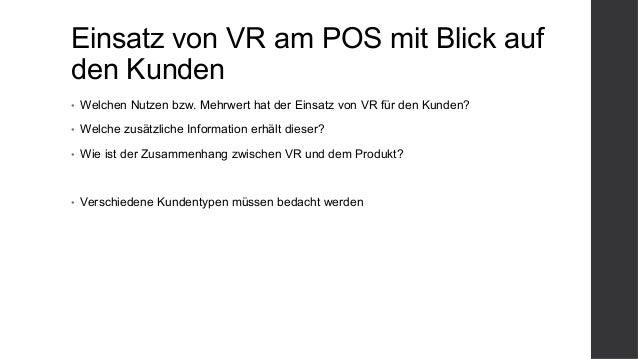 Einsatz von VR am POS mit Blick auf den Kunden • Welchen Nutzen bzw. Mehrwert hat der Einsatz von VR für den Kunden? • W...