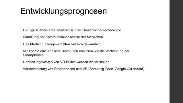 Entwicklungsprognosen • Heutige VR-Systeme basieren auf der Smartphone-Technologie • Wandlung der Kommunikationsweise de...