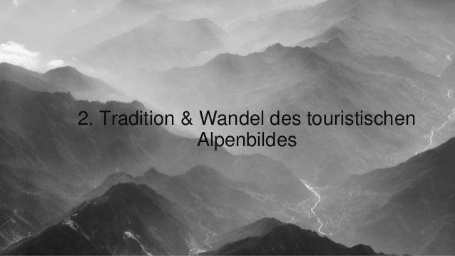 2. Tradition & Wandel des touristischen  Alpenbildes  5