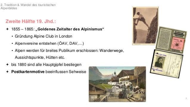 """7  2. Tradition & Wandel des touristischen  Alpenbildes  Zweite Hälfte 19. Jhd.:   1855 – 1865: """"Goldenes Zeitalter des A..."""