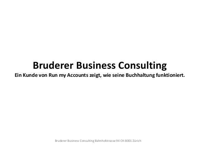 Bruderer Business Consulting  Ein Kunde von Run my Accounts zeigt, wie seine Buchhaltung funktioniert.  Bruderer Business ...