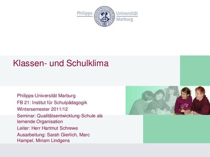 Klassen- und Schulklima Philipps-Universität Marburg FB 21: Institut für Schulpädagogik Wintersemester 2011/12 Seminar: Qu...