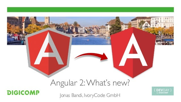 Angular 2:What's new? Jonas Bandi, IvoryCode GmbH