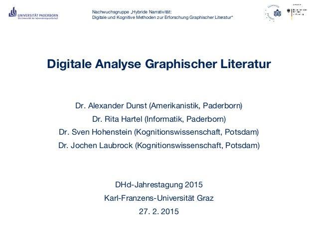Digitale Analyse Graphischer Literatur Dr. Alexander Dunst (Amerikanistik, Paderborn) Dr. Rita Hartel (Informatik, Paderbo...