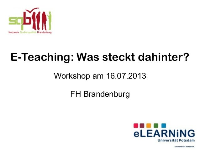 E-Teaching: Was steckt dahinter? Workshop am 16.07.2013 FH Brandenburg