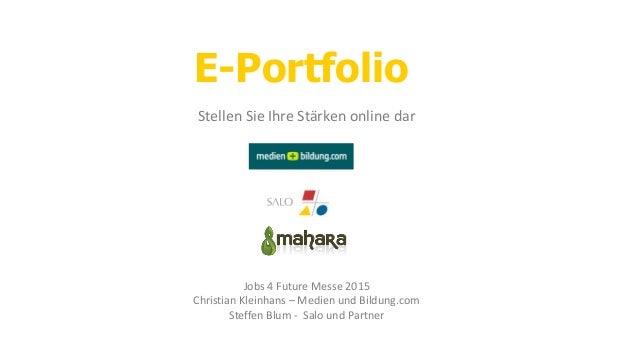 E-Portfolio Stellen Sie Ihre Stärken online dar Jobs 4 Future Messe 2015 Christian Kleinhans – Medien und Bildung.com Stef...