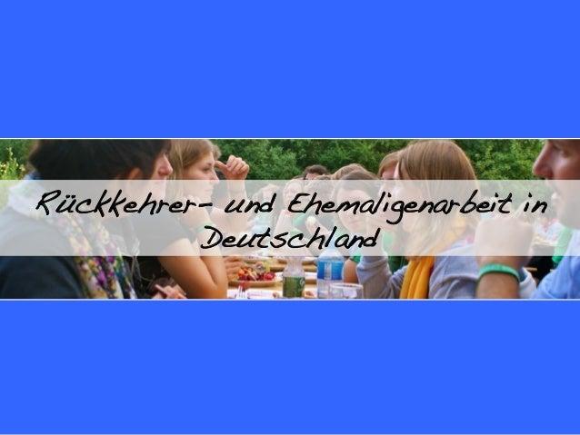 Rückkehrer- und Ehemaligenarbeit in          Deutschland!