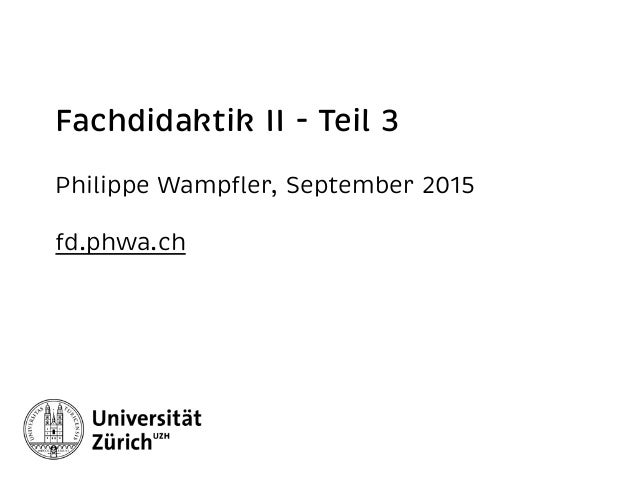 Fachdidaktik II - Teil 3 Philippe Wampfler, September 2015 fd.phwa.ch