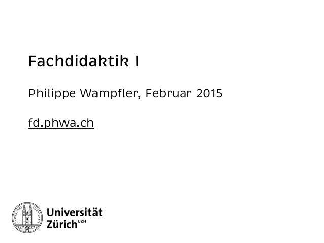 Fachdidaktik I Philippe Wampfler, Februar 2015 fd.phwa.ch