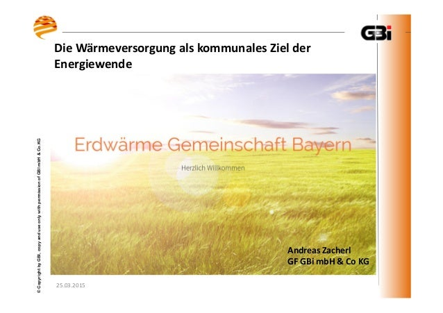 25.03.2015 ©CopyrightbyGBI,copyanduseonlywithpermissionofGBImbH&Co.KG Die Wärmeversorgung als kommunales Ziel der Energiew...
