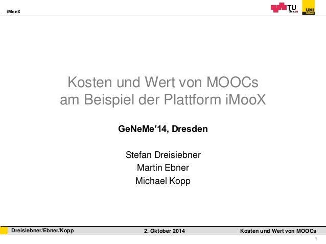 iMooX  Dreisiebner/Ebner/Kopp 2. Oktober 2014 Kosten und Wert von MOOCs  1  Kosten und Wert von MOOCs  am Beispiel der Pla...
