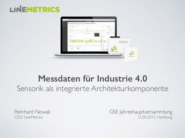 Messdaten für Industrie 4.0 Sensorik als integrierte Architekturkomponente GSE Jahreshauptversammlung 12.05.2015, Hamburg...