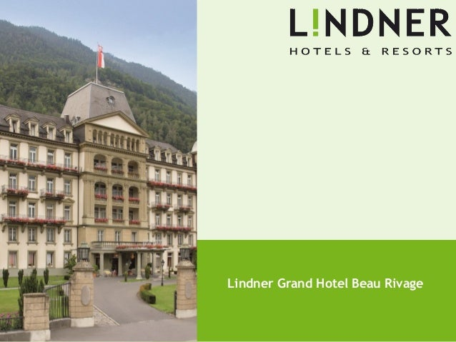NICHT NUR BESSER. ANDERS. NICHT NUR BESSER. ANDERS. Lindner Grand Hotel Beau Rivage