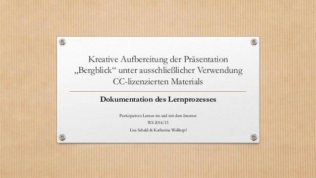 """Kreative Aufbereitung der Präsentation """"Bergblick"""" unter ausschließlicher Verwendung CC-lizenzierten Materials  Dokumentat..."""