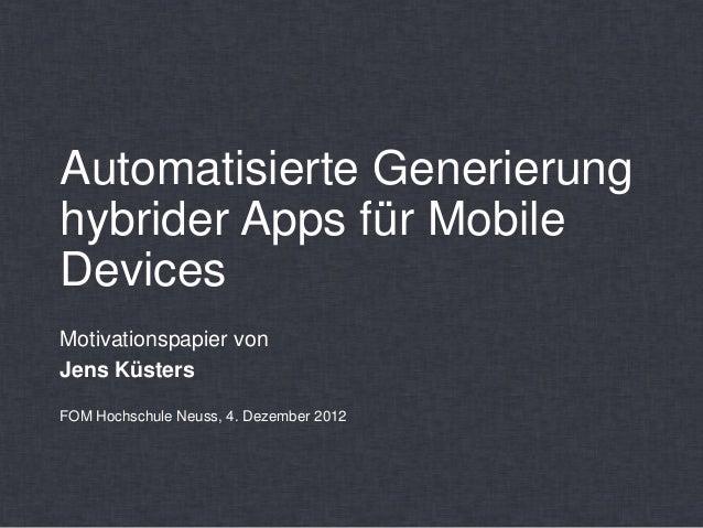 Automatisierte Generierunghybrider Apps für MobileDevicesMotivationspapier vonJens KüstersFOM Hochschule Neuss, 4. Dezembe...