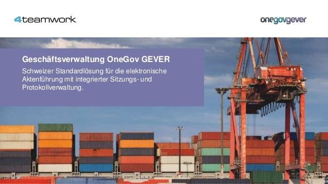 Geschäftsverwaltung OneGov GEVER Schweizer Standardlösung für die elektronische Aktenführung mit integrierter Sitzungs- un...