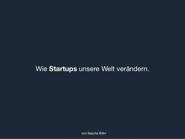 Wie Startups unsere Welt verändern. von Sascha Böhr
